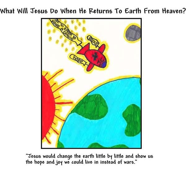WINNING ART/WRITING: What Will Jesus Do When He Returns To Earth From Heaven?